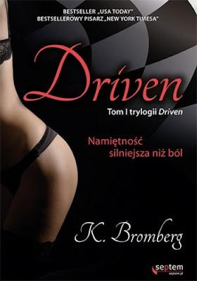 """""""Driven. Namiętność silniejsza niż ból"""" - K. Bromberg"""