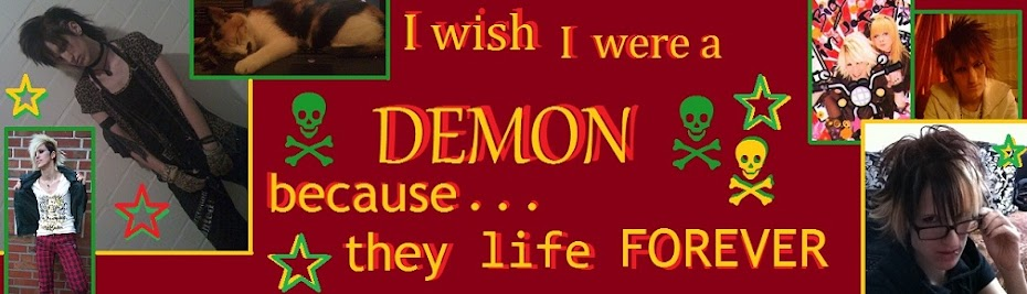 I wish I were a demon, because the live forever