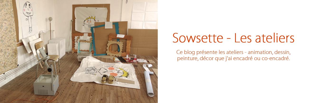 Sowsette - Les ateliers