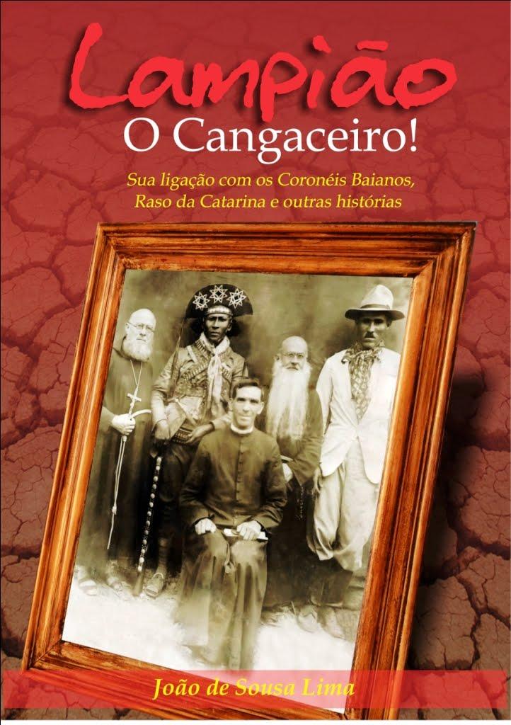 LAMPIÃO, O CANGACEIRO! SUA LIGAÇÃO COM OS CORONEIS BAIANO, RASO DA CATARINA E OUTRAS HISTÓRIAS