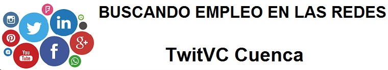 TwitVC Cuenca. Ofertas de empleo, Facebook, LinkedIn, Twitter, Infojobs, bolsa de trabajo, cursos
