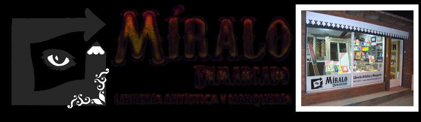 Miralo Enmarcado - Librería Artística y Taller de Marcos
