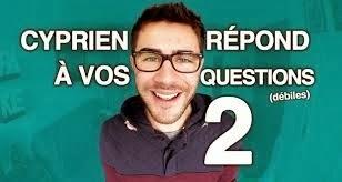 Cyprien répond à vos questions 2