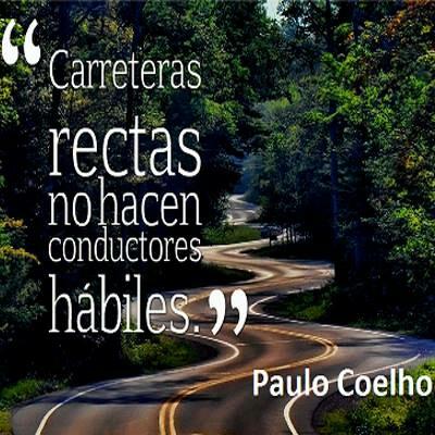 """""""Carreteras rectas no hacen conductores hábiles."""" Paulo Coelho"""