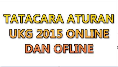 TATA CARA UKG 2015 ONLINE DAN OFLINE