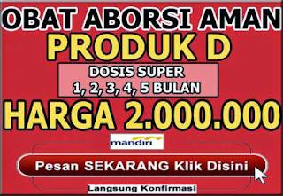 Obat Aborsi Aman Produk D (DOSIS SUPER)