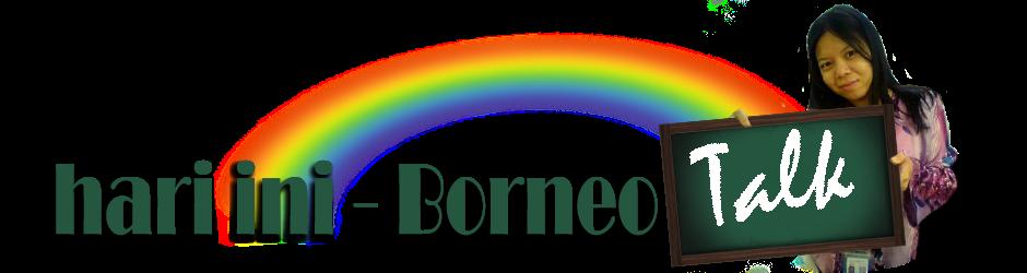 hari ini - Borneo Talk