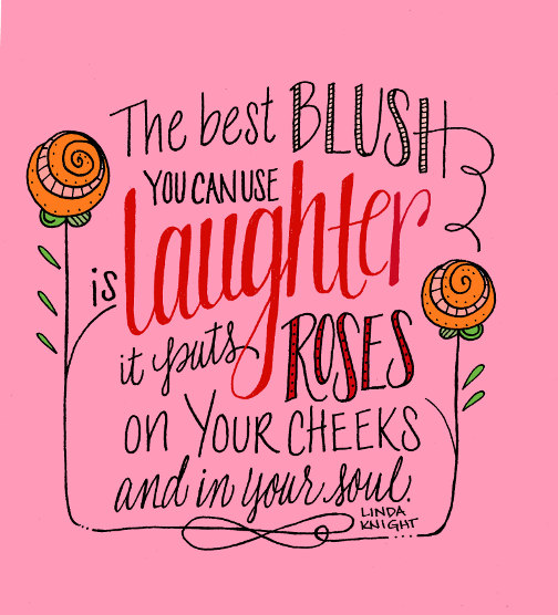The best blush you can use is laughter.