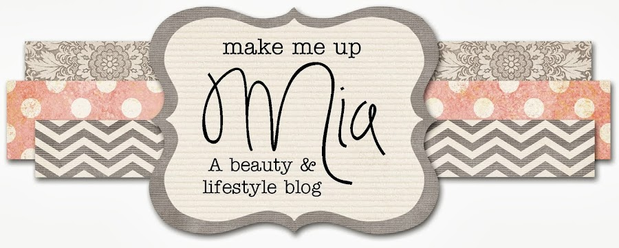 Make Me Up Mia: A Beauty & Lifestyle Blog