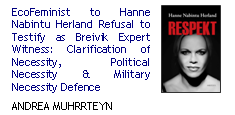 EcoFeminist to Hanne Nabintu Herland Refusal to Testify as Breivik Expert Witness: Clarification of Necessity, Political Necessity & Military Necessity Defence