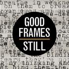 Good Frames: Still