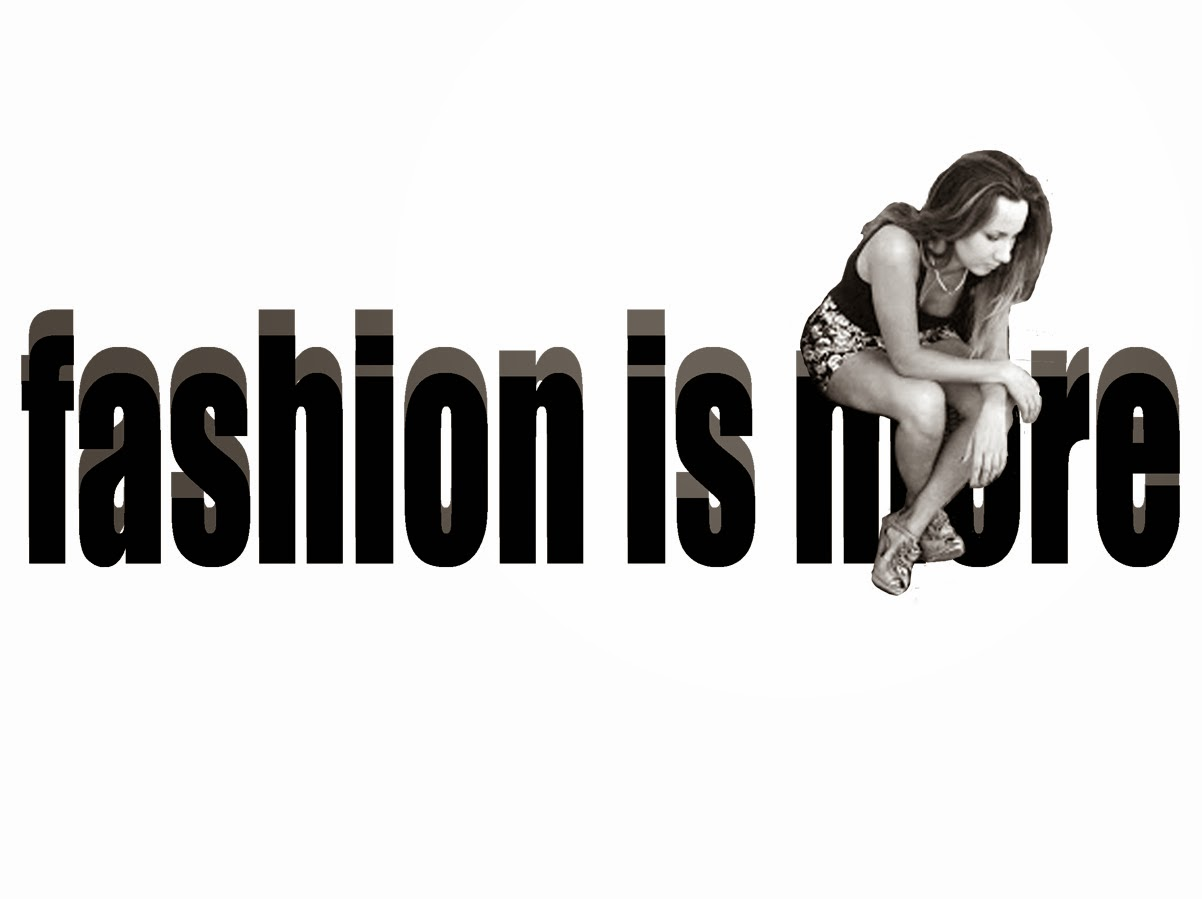 fashion is  more