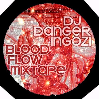 DJ Danger Ingozi – Blood Flow (Mixtape)