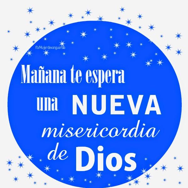 Mañana te espera una nueva misericordia de Dios