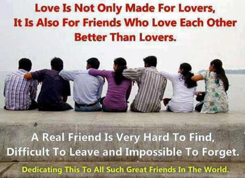 Love is not only made for lovers, It is also for friends who love each other better than lovers.