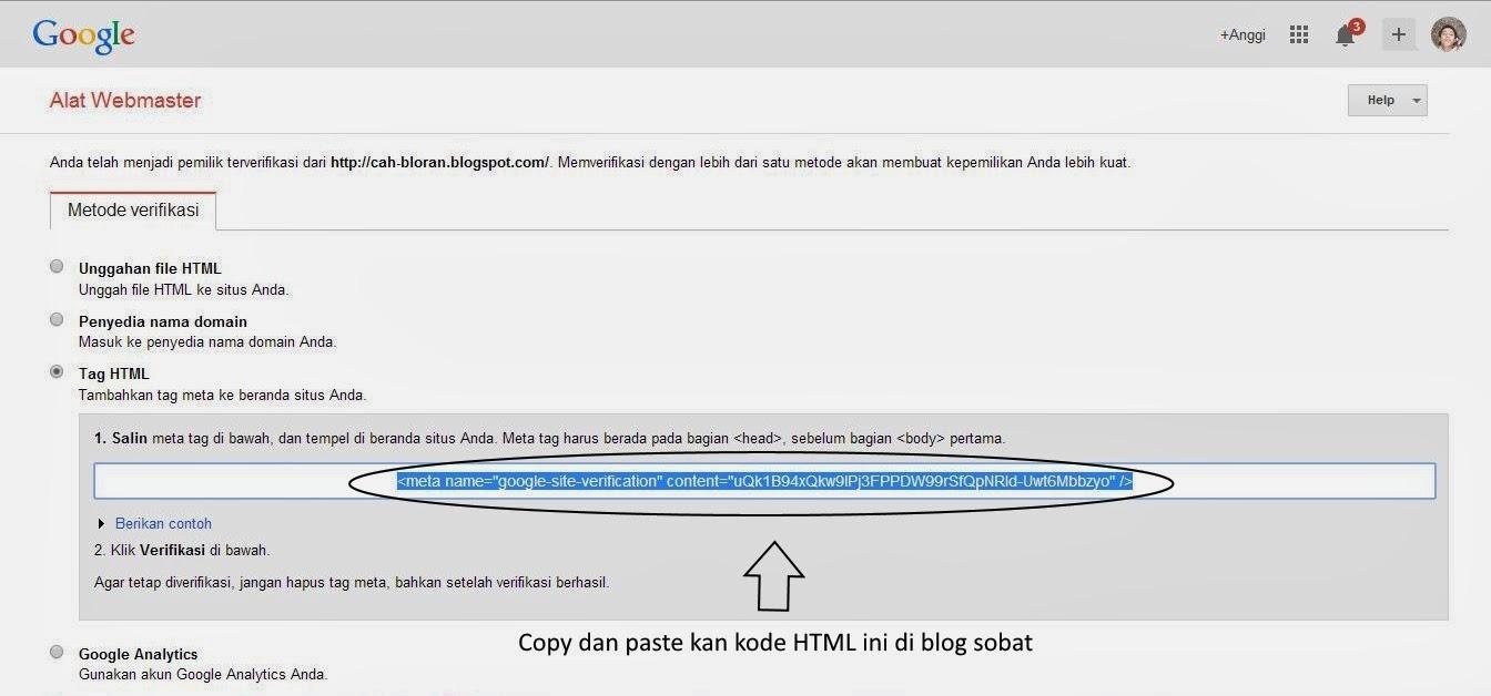 Copy kode yang tertera dan paste kan di blog sobat dan ini adalah langkah terakhir dalam mendaftar kan blog di google webmasters tools