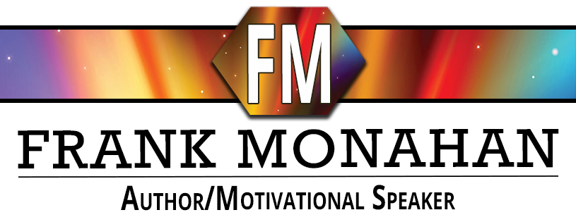 Frank Monahan - Author / Motivational Speaker