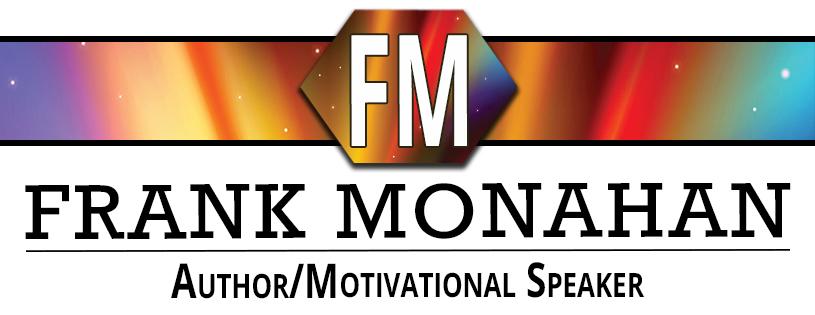 Frank Monahan - Author / Motivational Speaker
