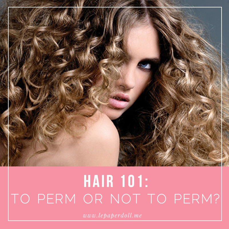 Hair 101 To Perm Or Not To Perm Le Paper Doll Fashion Blogger