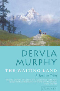 Dervla Murphy, The Waiting Land - A Spell in Nepal