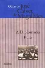 «A DIPLOMACIA PURA», de José Calvet de Magalhães