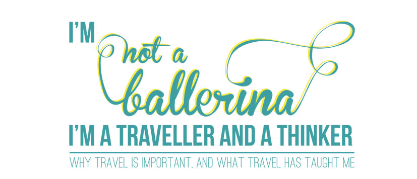 Not A Ballerina: A Traveller and a Thinker
