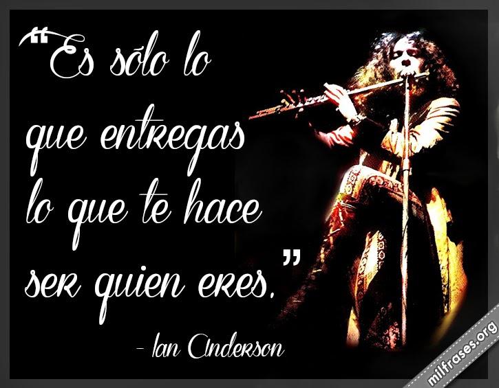 frases de Ian Anderson, cantante, compositor, flautista y guitarrista escocés.