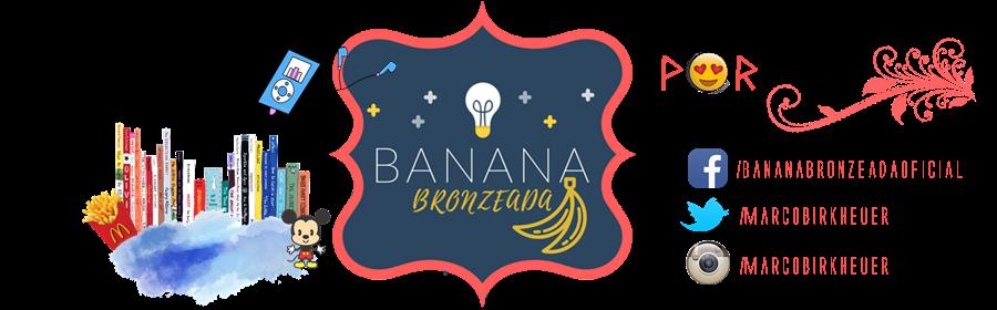 Banana Bronzeada