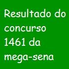 Resultado do concurso 1461 da mega-sena