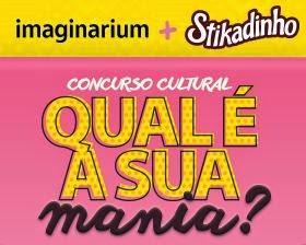 Concurso Cultural Imaginarium e Stikadinho: Qual é a sua mania?