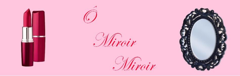 ô Miroir Miroir