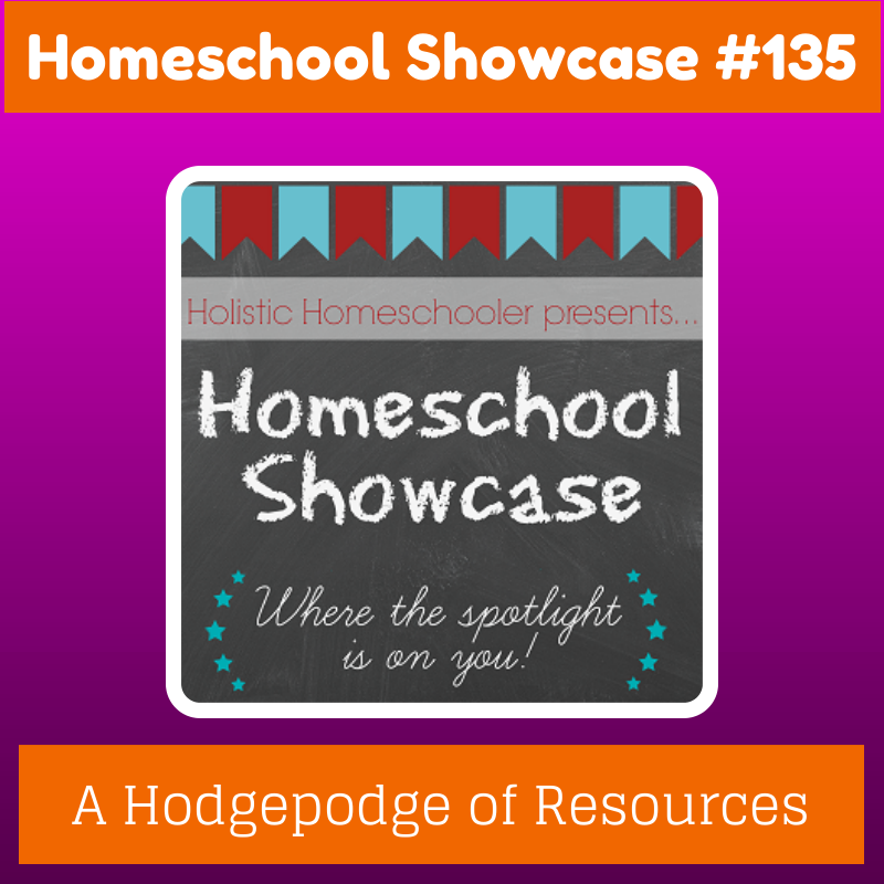 Edition #135 of the Homeschool Showcase is a hodgepodge of resources offering help, encouragement and hands-on activities.