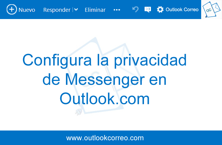 Configura la privacidad de Messenger en Outlook.com