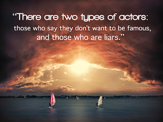 """There are two types of actors: those who say they don't want to be famous, and those who are liars."""
