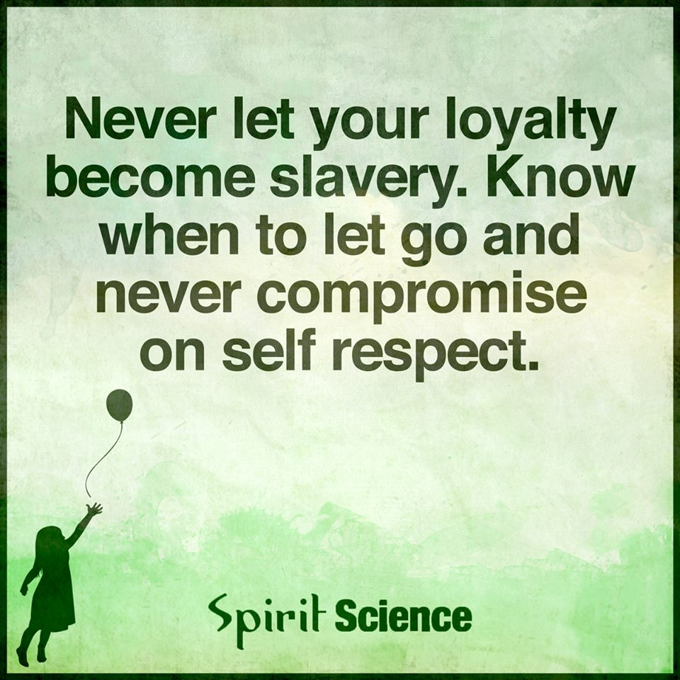 Self Respect Quotes Never Let Your Loyalty Become Slaveryknow When To Let Go And