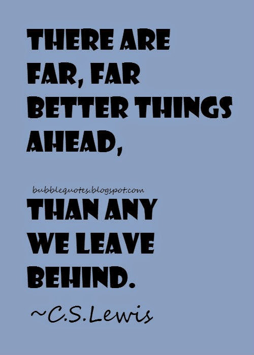 There are far, far better things ahead, than any we leave behind image quote