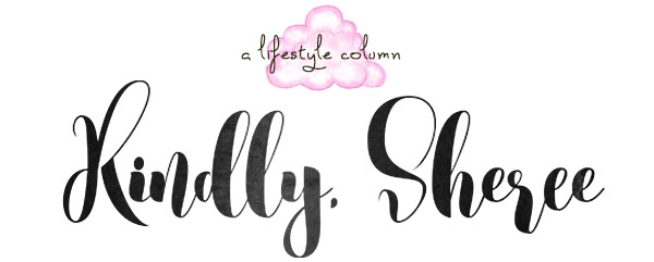 Kindly, Sheree | A Little Lifestyle Column