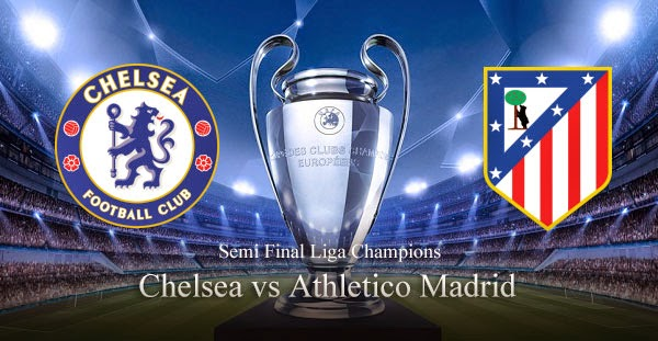 PREVIEW Pertandingan Chelsea vs Atletico Madrid 1 Mei 2014 Dini Hari