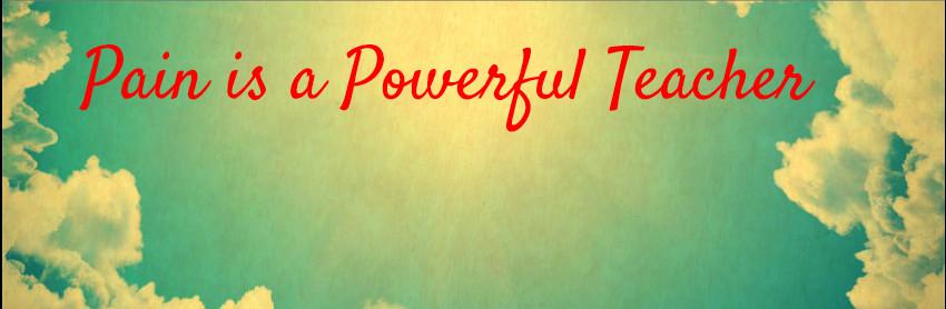Pain is a Powerful Teacher