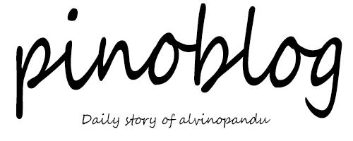 PinoBlog - Daily Story of Alvinopandu