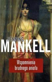 "Okładka: Henning Mankell - ""Wspomnienia brudnego anioła"""