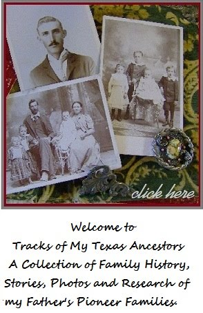 Tracks of My Texas Ancestors ~~~~~~Genealogy Blog~~~~~