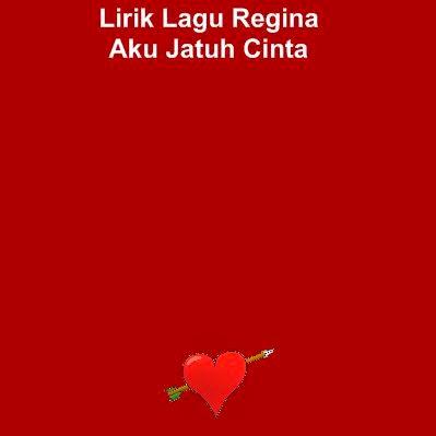 Lirik Lagu Regina - Aku Jatuh Cinta