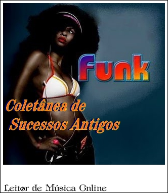 Ouvir Funk - Coletânea das Antigas - Ouvir e Baixar
