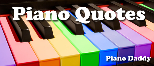 Piano Quotes ~ Piano Daddy