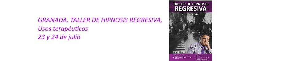 GRANADA. TALLER DE HIPNOSIS REGRESIVA. 23 y 24 JULIO