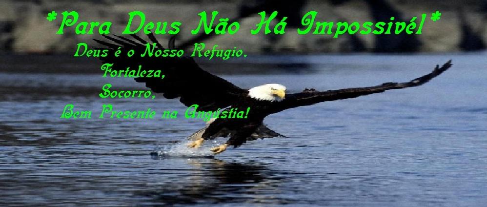 Para Deus Não Há Impossivel