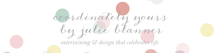 Coordinately Yours, by Julie Blanner | Entertaining & Design Blog that Celebrates Life