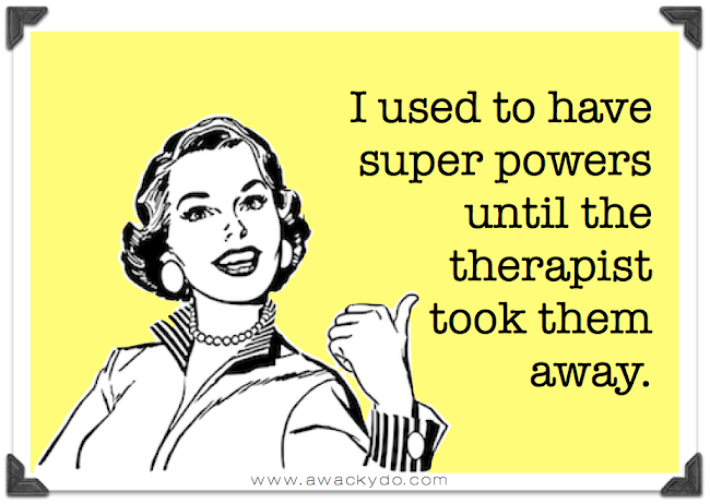 I used to have super powers until the therapist took them away, funny card