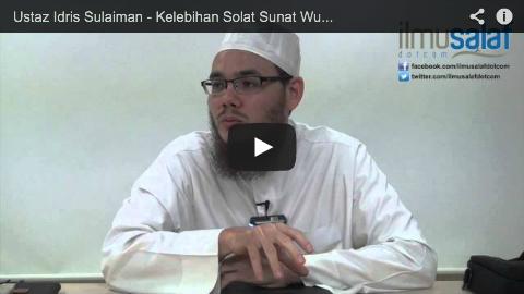 Ustaz Idris Sulaiman – Kelebihan Solat Sunat Wuduk & Bila Hendak Melakukannya?